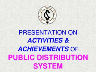PRESENTATION ON ACTIVITIES & ACHIEVEMENTS OF PUBLIC DISTRIBUTION SYSTEM