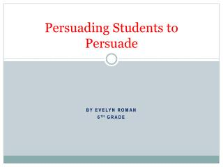 Persuading Students to Persuade