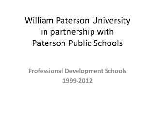William Paterson University  in partnership with  Paterson Public Schools