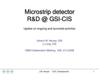 Microstrip detector  R&D @ GSI-CIS