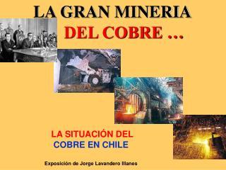 LA SITUACIÓN DEL COBRE EN CHILE Exposición de Jorge Lavandero Illanes