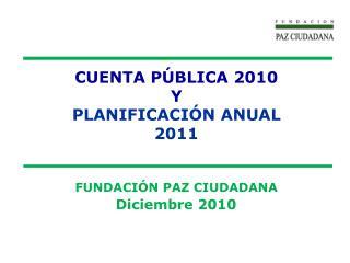 CUENTA P�BLICA 2010 Y PLANIFICACI�N ANUAL 2011 FUNDACI�N PAZ CIUDADANA