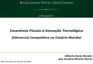 Gilberto Ayres Moreira Ana Carolina Moreira Garcia Belo Horizonte, 01 de  Abril  de 2009
