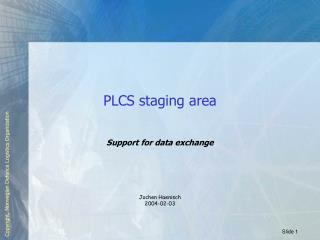 PLCS staging area