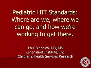 Pediatric HIT Standards:  Where are we, where we can go, and how we�re working to get there.