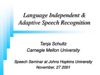 Language Independent &  Adaptive Speech Recognition