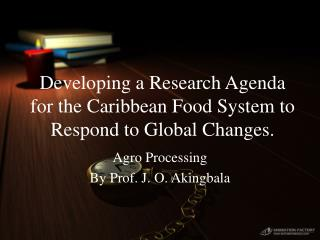 Developing a Research Agenda for the Caribbean Food System to Respond to Global Changes.