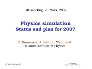 Physics simulation Status and plan for 2007