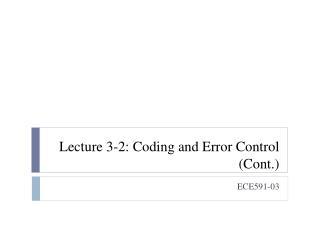 Lecture 3-2: Coding and Error Control (Cont.)