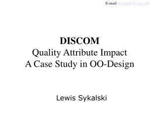 DISCOM Quality Attribute Impact A Case Study in OO-Design