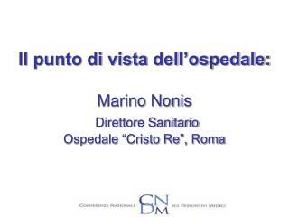"""Il punto di vista dell'ospedale: Marino Nonis Direttore Sanitario Ospedale """"Cristo Re"""", Roma"""