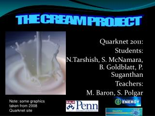 Quarknet 2011: Students: N.Tarshish, S. McNamara, B. Goldblatt, P. Suganthan  Teachers: