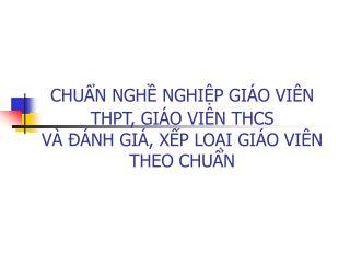 CHUN NGH NGHIP GI O VI N THPT, GI O VI N THCS  V    NH GI , XP LOI GI O VI N THEO CHUN