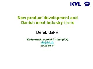 New product development and Danish meat industry firms  Derek Baker  F devare konomisk Institut FOI dbfoi.dk 35 28 68 14