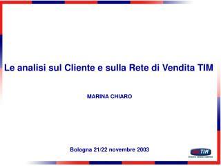 Le analisi sul Cliente e sulla Rete di Vendita TIM MARINA CHIARO Bologna 21/22 novembre 2003