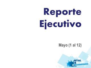 Reporte Ejecutivo Mayo (1 al 12)