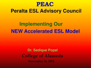 PEAC        Peralta ESL Advisory Council Implementing Our NEW Accelerated ESL Model