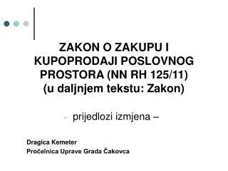 ZAKON O ZAKUPU I  KUPOPRODAJI POSLOVNOG  PROSTORA (NN RH 125/11)  (u daljnjem tekstu: Zakon)
