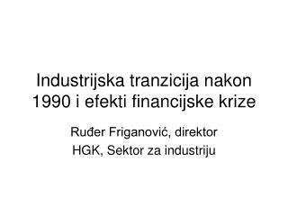 Industrijska tranzicija nakon 1990 i efekti financijske krize