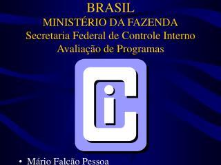 BRASIL MINISTÉRIO DA FAZENDA Secretaria Federal de Controle Interno Avaliação de Programas