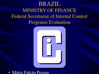 BRAZIL MINISTRY OF FINANCE Federal Secretariat of Internal Control Programs Evaluation