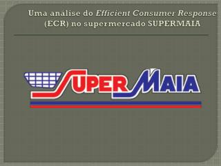 Uma análise do  Efficient Consumer Response (ECR) no supermercado SUPERMAIA