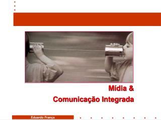 Mídia &  Comunicação Integrada
