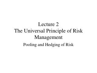 Lecture 2 The Universal Principle of Risk Management