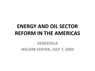 ENERGY AND OIL SECTOR REFORM IN THE AMERICAS