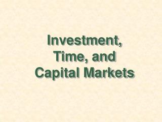 Investment, Time, and Capital Markets