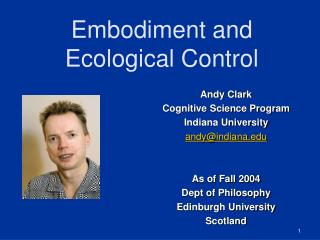 Andy Clark Cognitive Science Program Indiana University andy@indiana As of Fall 2004
