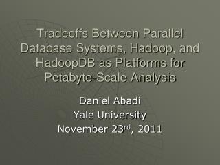 Daniel Abadi Yale University November 23 rd , 2011