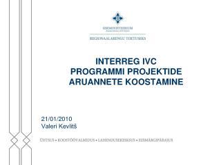 INTERREG IVC  PROGRAMMI PROJEKTIDE  ARUANNETE KOOSTAMINE