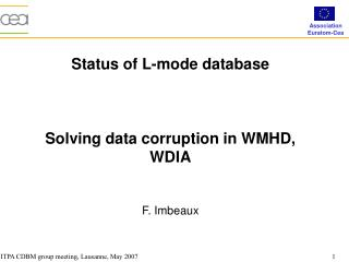 Status of L-mode database Solving data corruption in WMHD, WDIA F. Imbeaux