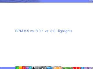 BPM 8.5 vs. 8.0.1 vs. 8.0 Highlights