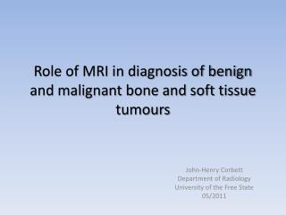 Role of MRI in diagnosis of benign and malignant bone and soft tissue tumours