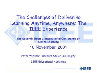 The Challenges of Delivering Learning Anytime, Anywhere: The IEEE Experience