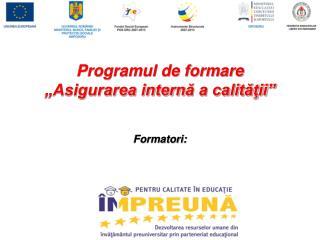 """Programul de formare """"Asigurarea intern ă a calităţii """""""