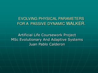 EVOLVING PHYSICAL PARAMETERS FOR A  PASSIVE DYNAMIC  WALKER .