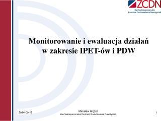 Monitorowanie i ewaluacja działań w zakresie IPET-ów i PDW
