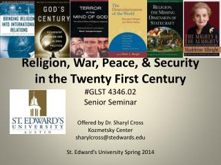 Religion, War, Peace, & Security in the Twenty First Century #GLST 4346.02 Senior Seminar