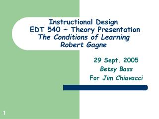 Instructional Design  EDT 540 ~ Theory Presentation The Conditions of Learning  Robert Gagne