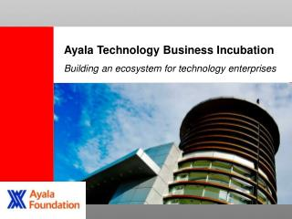 Ayala Technology Business Incubation Building an ecosystem for technology enterprises