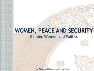 WOMEN, PEACE AND SECURITY Gender, Women and Politics