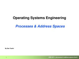 Operating Systems Engineering  Processes & Address Spaces