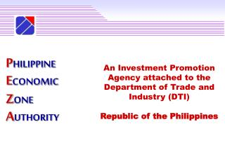 An Investment Promotion Agency attached to the Department of Trade and Industry (DTI)