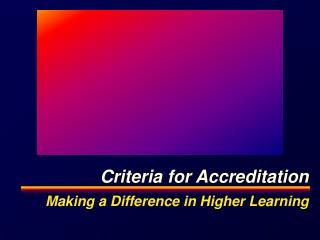 Criteria for Accreditation Making a Difference in Higher Learning