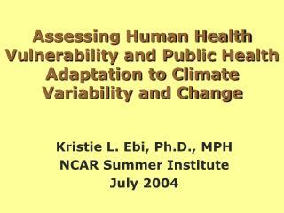 Kristie L. Ebi, Ph.D., MPH NCAR Summer Institute July 2004