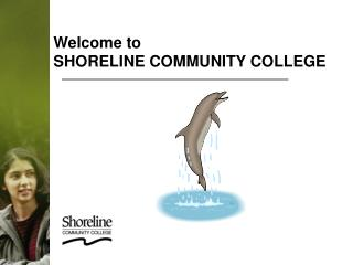 Welcome to  SHORELINE COMMUNITY COLLEGE