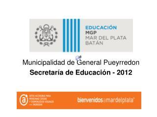 Municipalidad de General Pueyrredon Secretaría de Educación - 2012